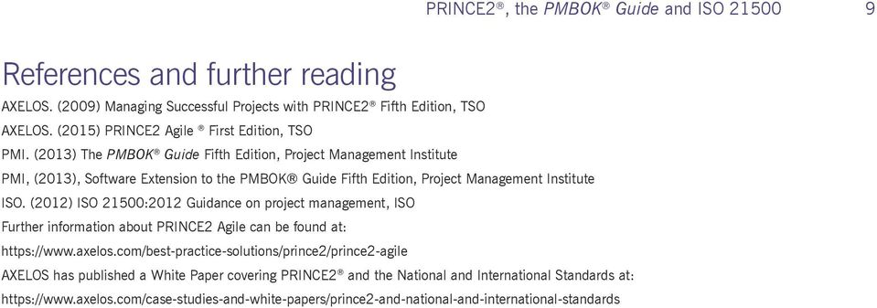 (2013) The PMBOK Guide Fifth Edition, Project Management Institute PMI, (2013), Software Extension to the PMBOK Guide Fifth Edition, Project Management Institute ISO.