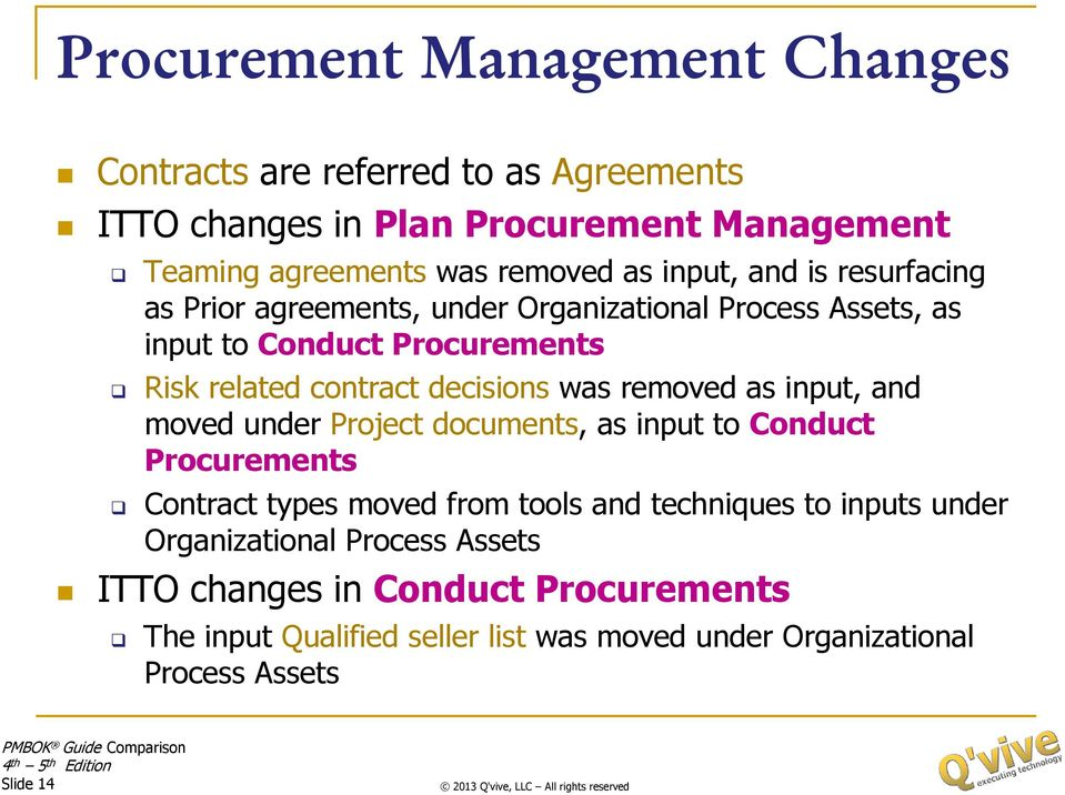 was removed as input, and moved under Project documents, as input to Conduct Procurements Contract types moved from tools and techniques to inputs