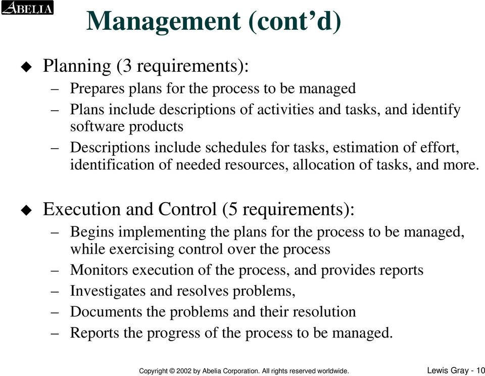 Execution and Control (5 requirements): Begins implementing the plans for the process to be managed, while exercising control over the process Monitors execution of the process,