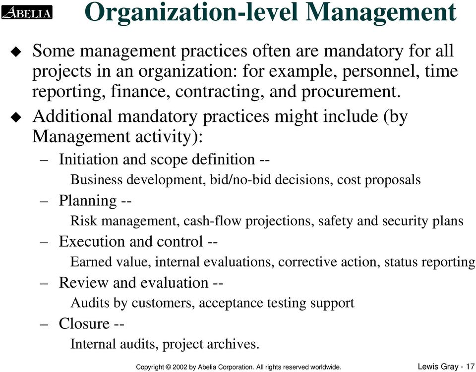 Additional mandatory practices might include (by Management activity): Initiation and scope definition -- Business development, bid/no-bid decisions, cost proposals Planning -- Risk