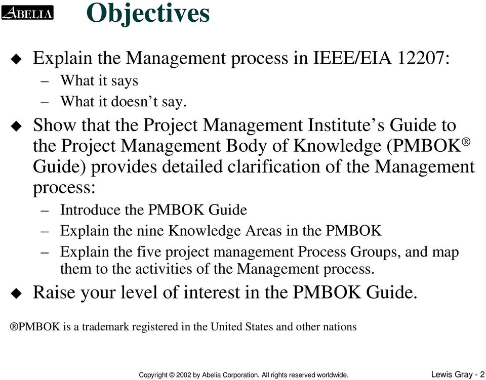 process: Introduce the PMBOK Guide Explain the nine Knowledge Areas in the PMBOK Explain the five project management Process Groups, and map them to the