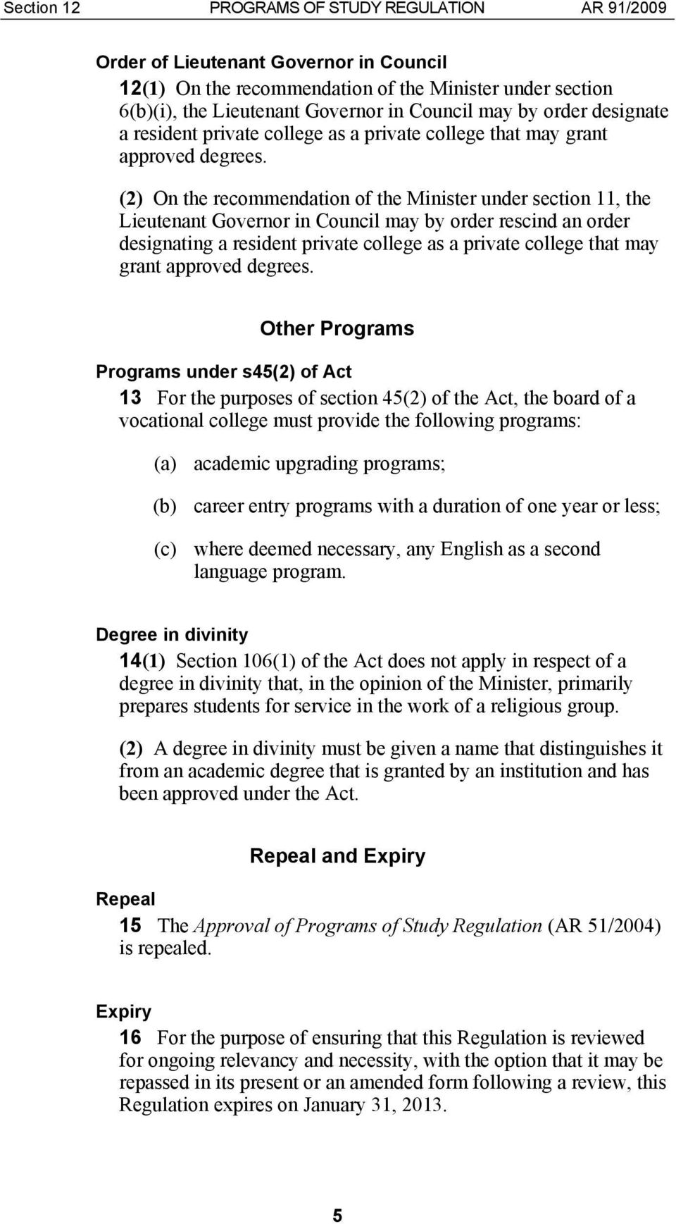 (2) On the recommendation of the Minister under section 11, the Lieutenant Governor in Council may by order rescind an order designating a resident private college as a private college that may grant