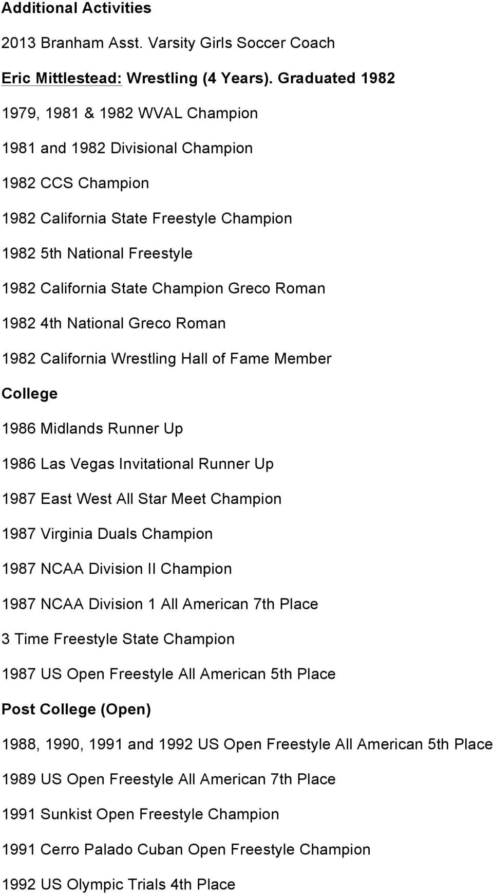 Greco Roman 1982 4th National Greco Roman 1982 California Wrestling Hall of Fame Member 1986 Midlands Runner Up 1986 Las Vegas Invitational Runner Up 1987 East West All Star Meet Champion 1987