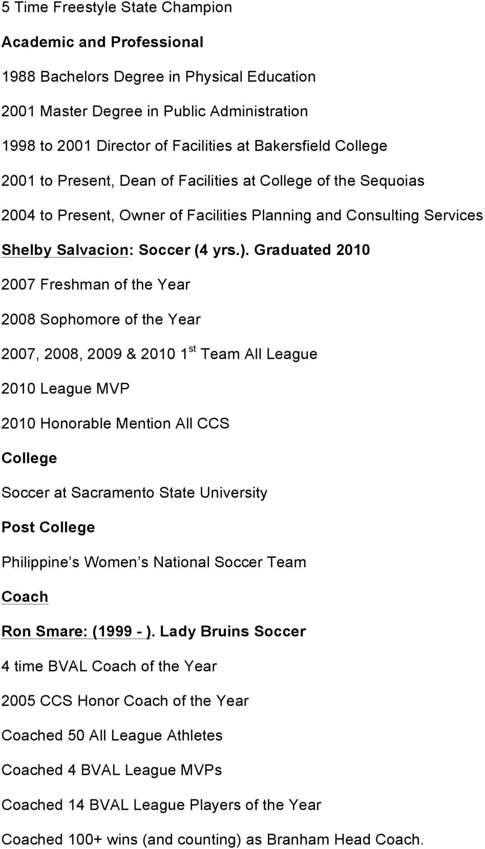 Graduated 2010 2007 Freshman of the Year 2008 Sophomore of the Year 2007, 2008, 2009 & 2010 1 st Team All League 2010 League MVP 2010 Honorable Mention All CCS Soccer at Sacramento State University