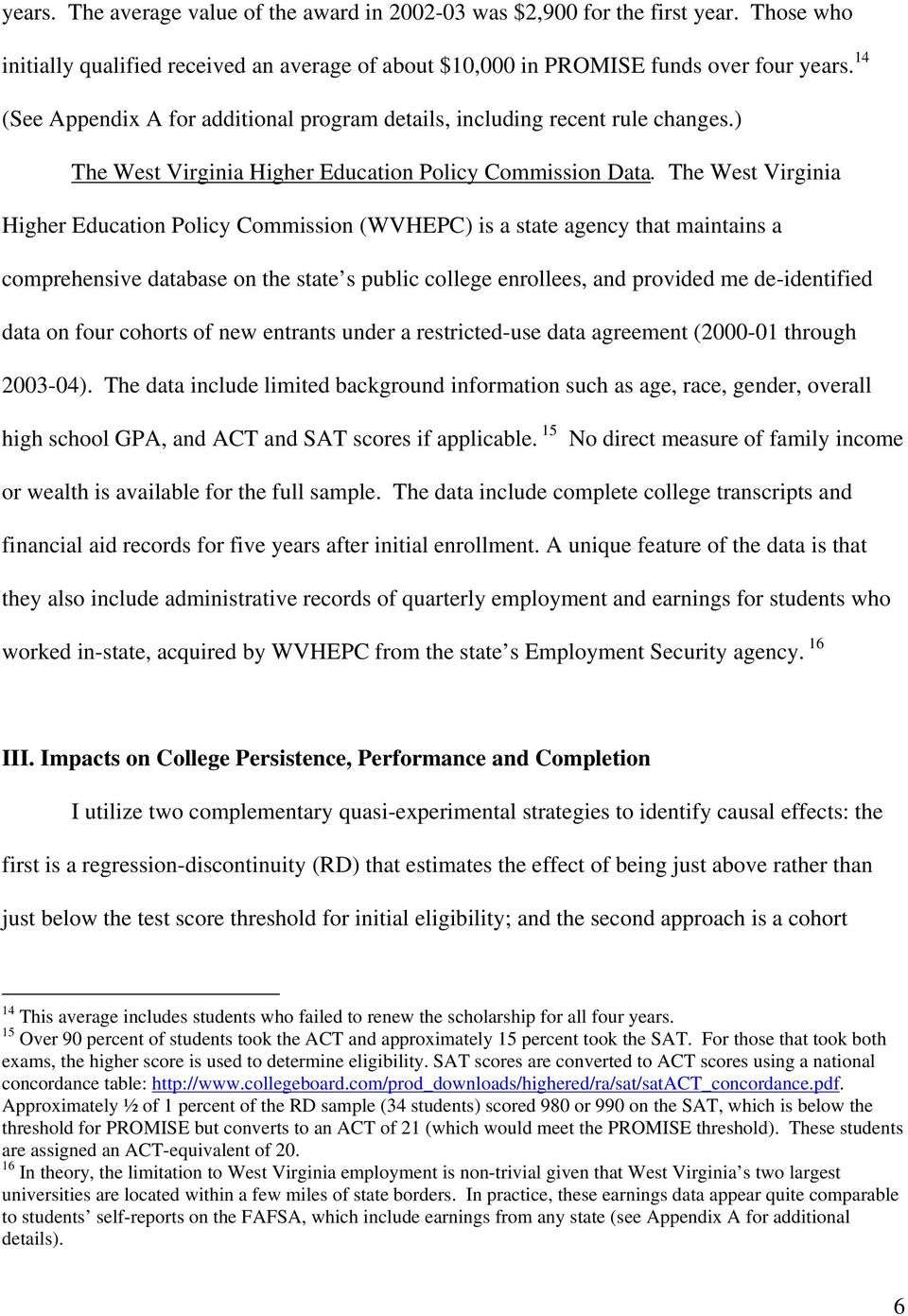 The West Virginia Higher Education Policy Commission (WVHEPC) is a state agency that maintains a comprehensive database on the state s public college enrollees, and provided me de-identified data on