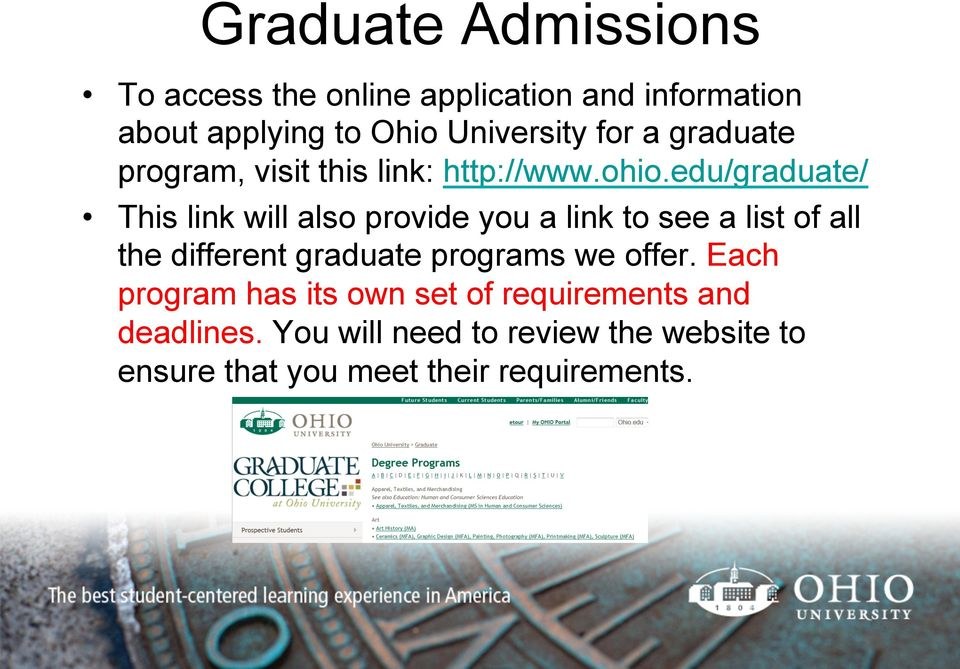 edu/graduate/ This link will also provide you a link to see a list of all the different graduate