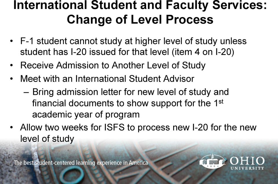 Meet with an International Student Advisor Bring admission letter for new level of study and financial documents to