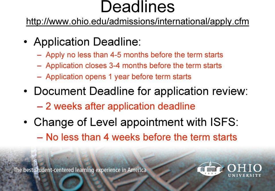 3-4 months before the term starts Application opens 1 year before term starts Document Deadline