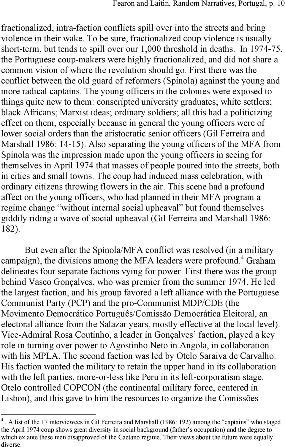 In 1974-75, the Portuguese coup-makers were highly fractionalized, and did not share a common vision of where the revolution should go.