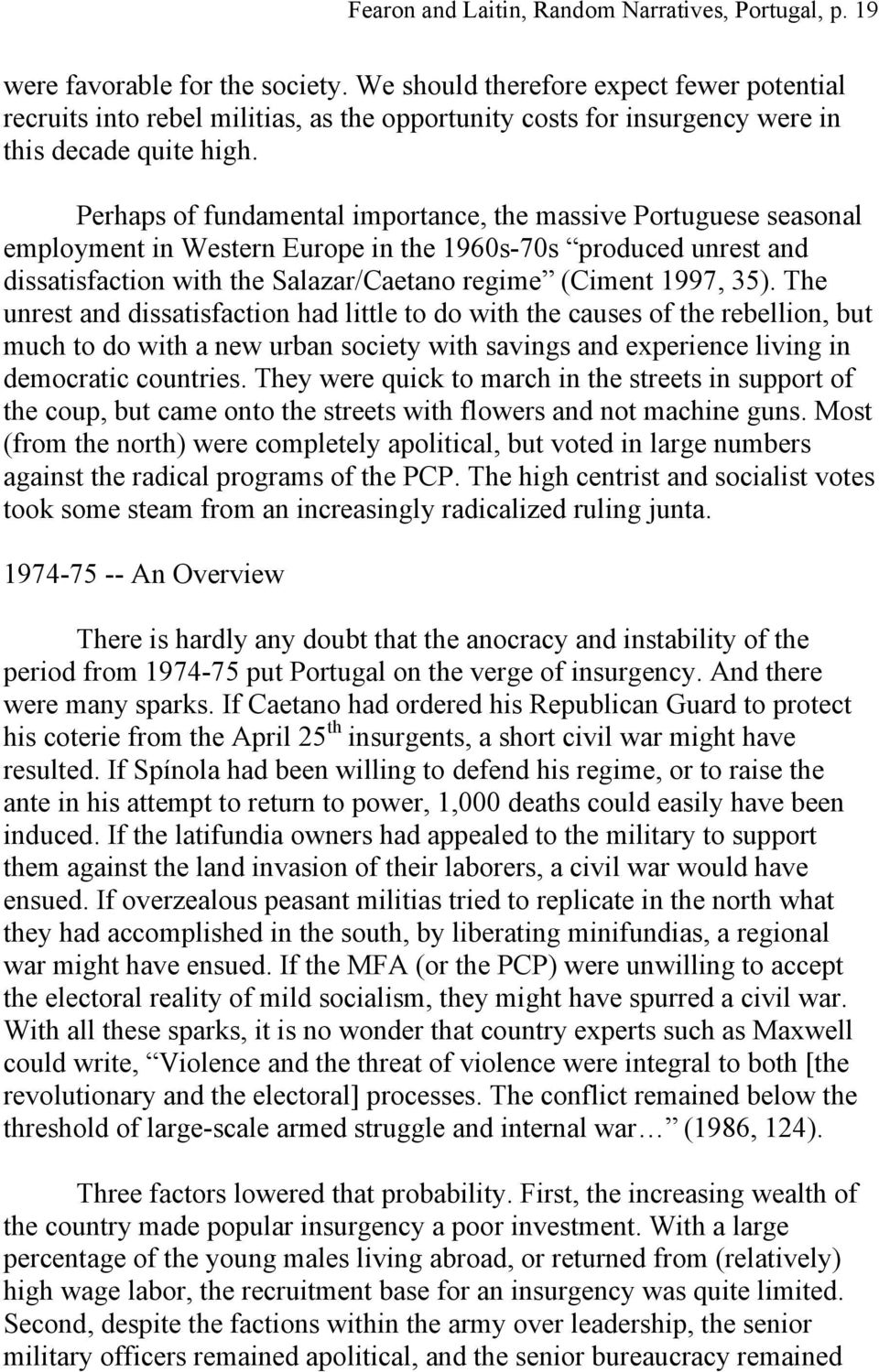Perhaps of fundamental importance, the massive Portuguese seasonal employment in Western Europe in the 1960s-70s produced unrest and dissatisfaction with the Salazar/Caetano regime (Ciment 1997, 35).