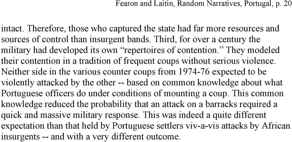 Neither side in the various counter coups from 1974-76 expected to be violently attacked by the other -- based on common knowledge about what Portuguese officers do under conditions of mounting a