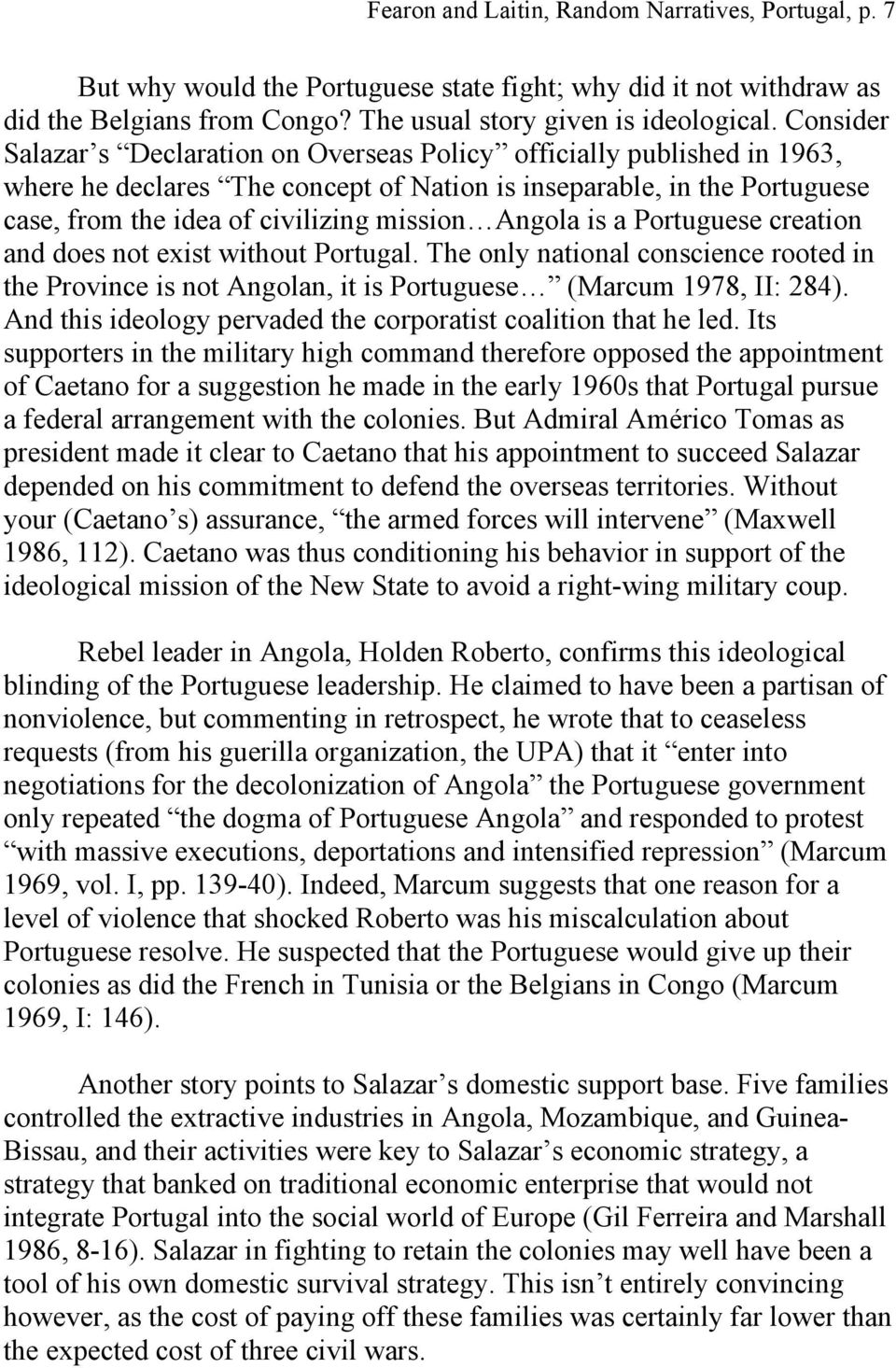 Angola is a Portuguese creation and does not exist without Portugal. The only national conscience rooted in the Province is not Angolan, it is Portuguese (Marcum 1978, II: 284).