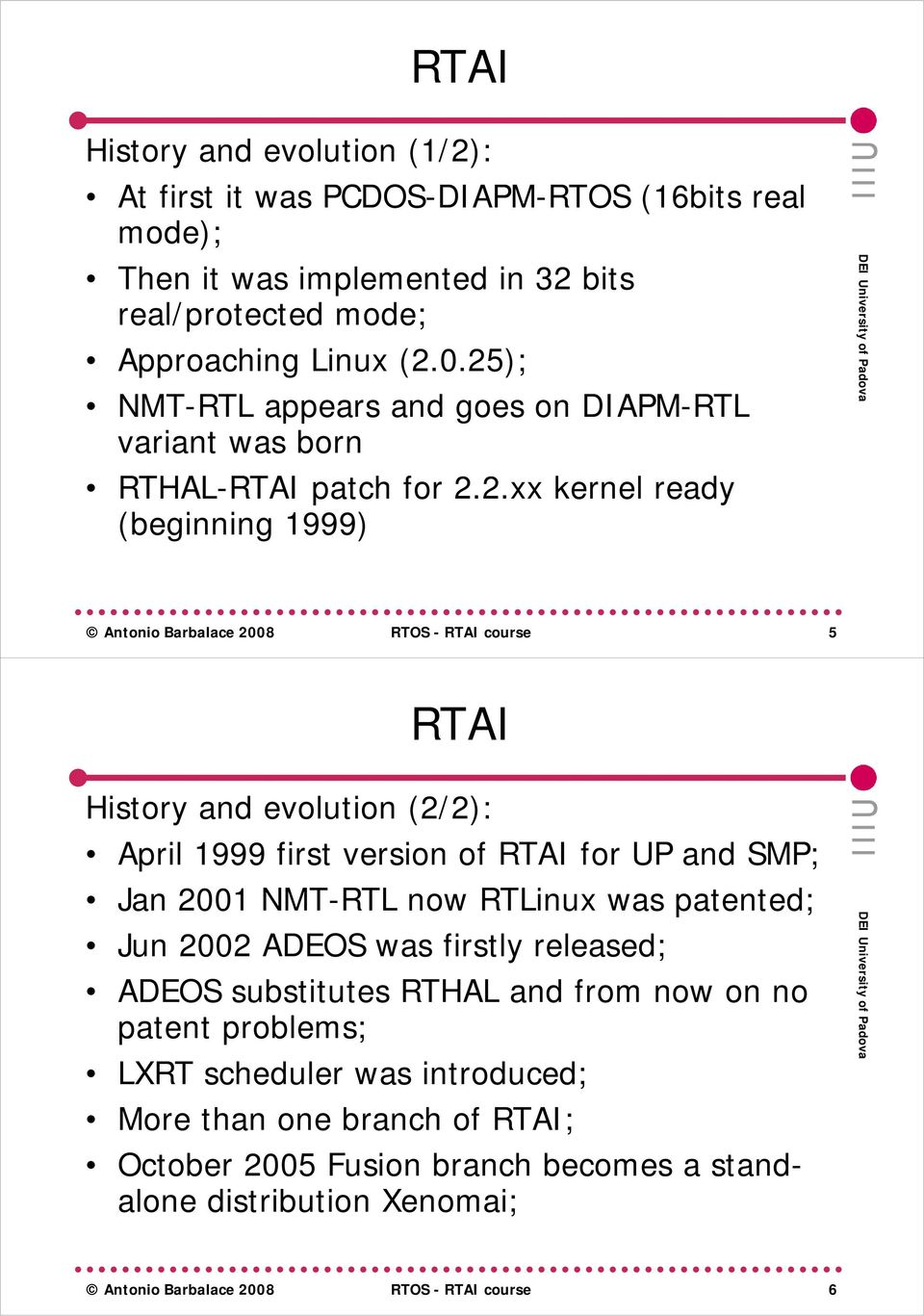 evolution (2/2): April 1999 first version of for UP and SMP; Jan 2001 NMT-RTL now RTLinux was patented; Jun 2002 ADEOS was firstly released; ADEOS substitutes RTHAL and