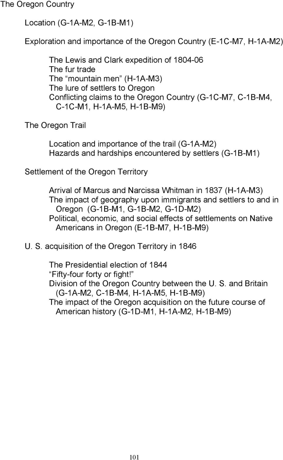 hardships encountered by settlers (G-1B-M1) Settlement of the Oregon Territory Arrival of Marcus and Narcissa Whitman in 1837 (H-1A-M3) The impact of geography upon immigrants and settlers to and in