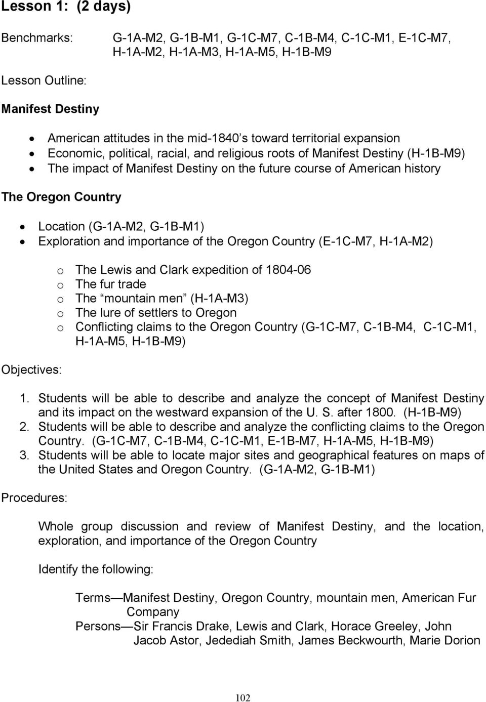 Location (G-1A-M2, G-1B-M1) Exploration and importance of the Oregon Country (E-1C-M7, H-1A-M2) Objectives: o The Lewis and Clark expedition of 1804-06 o The fur trade o The mountain men (H-1A-M3) o