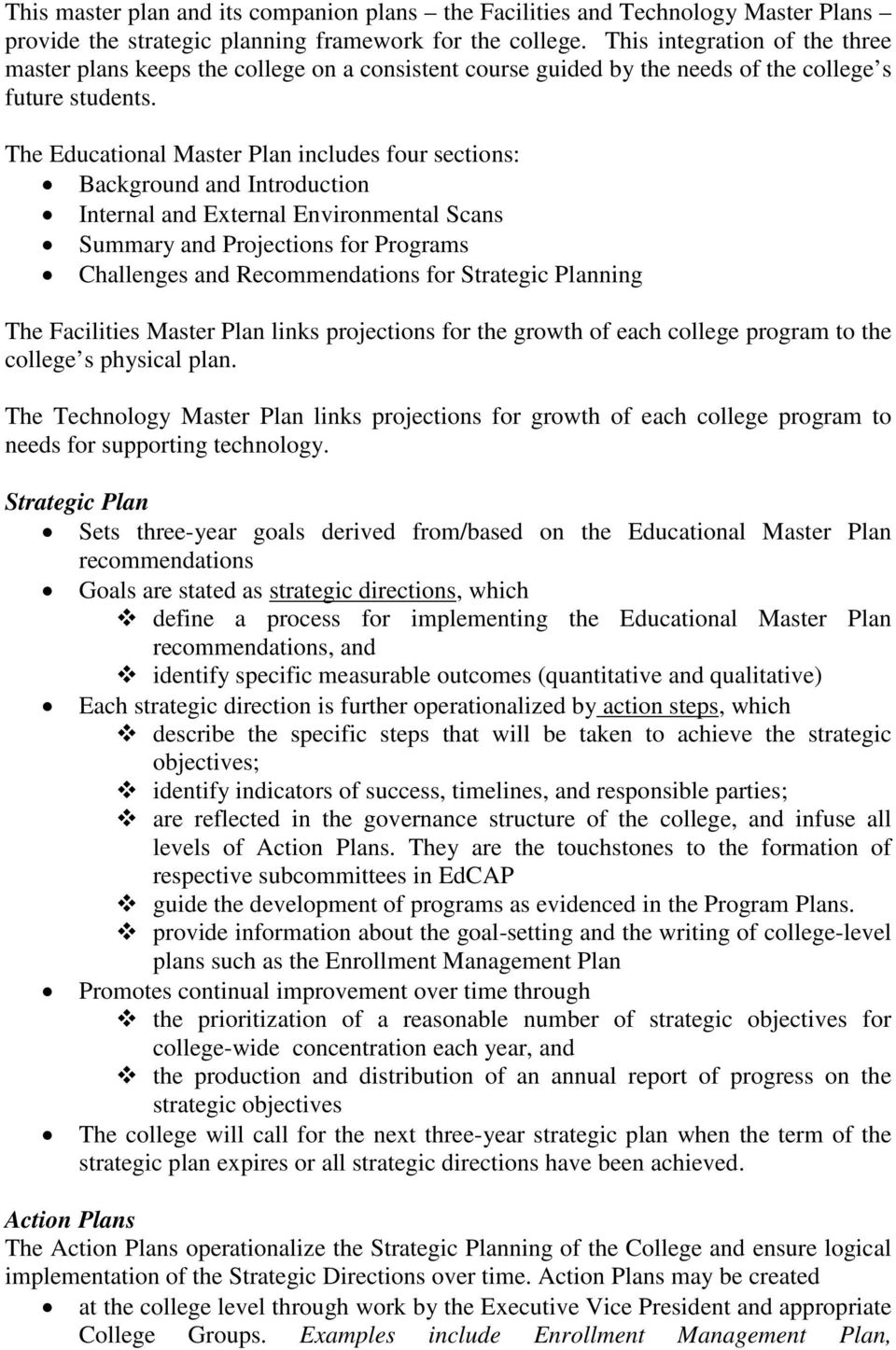The Educational Master Plan includes four sections: Background and Introduction Internal and External Environmental Scans Summary and Projections for Programs Challenges and Recommendations for