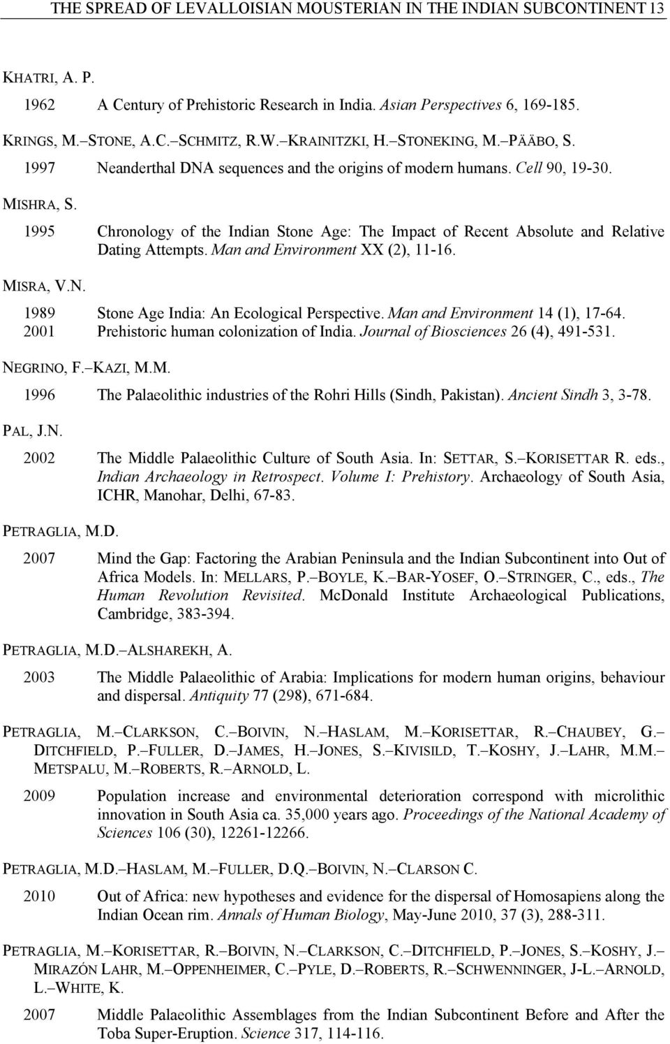 1995 Chronology of the Indian Stone Age: The Impact of Recent Absolute and Relative Dating Attempts. Man and Environment XX (2), 11-16. MISRA, V.N. 1989 Stone Age India: An Ecological Perspective.
