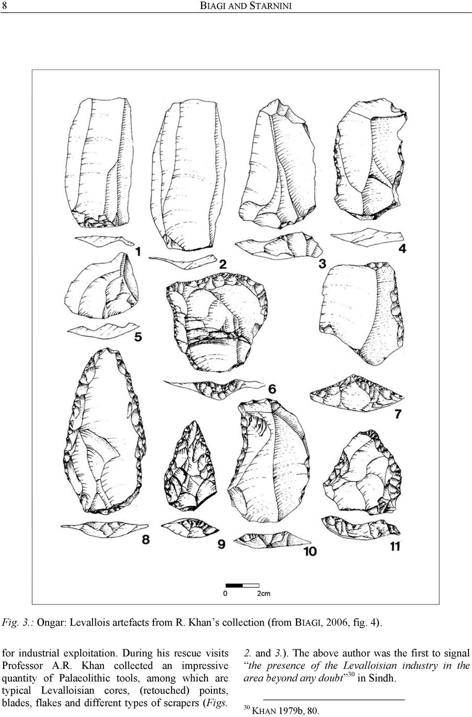 Khan collected an impressive quantity of Palaeolithic tools, among which are typical Levalloisian cores, (retouched) points,