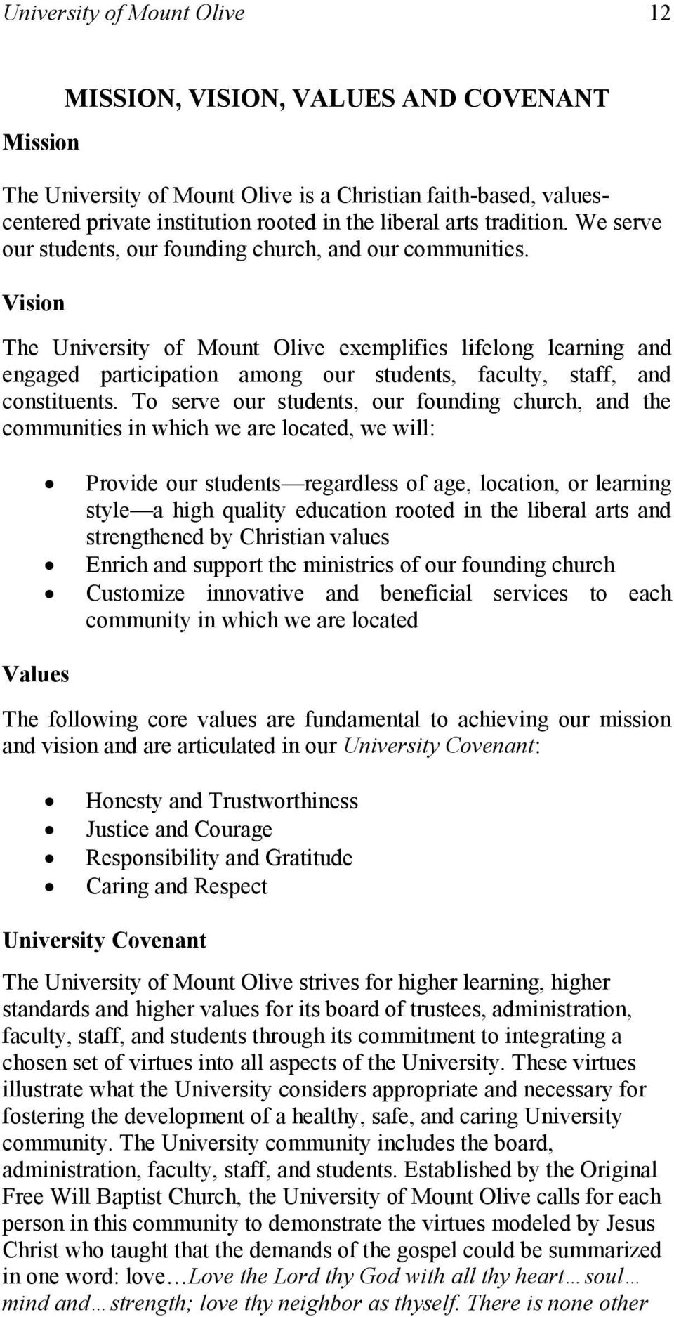 Vision The University of Mount Olive exemplifies lifelong learning and engaged participation among our students, faculty, staff, and constituents.