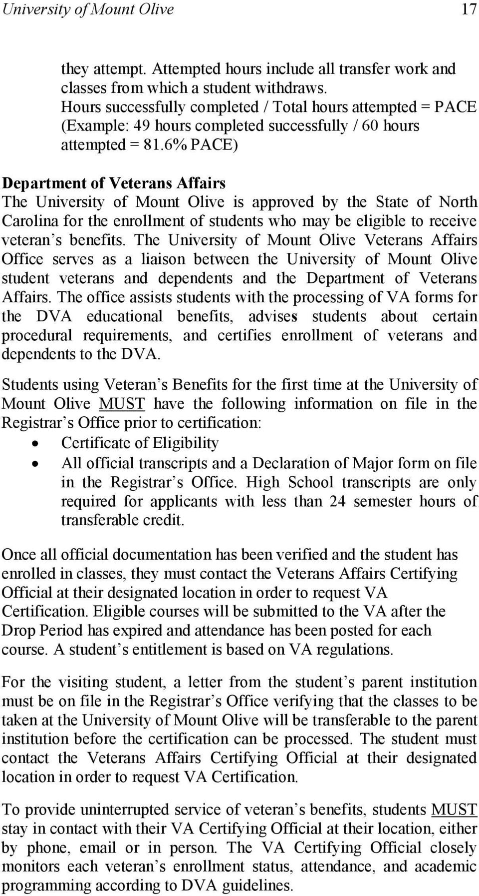 6% PACE) Department of Veterans Affairs The University of Mount Olive is approved by the tate of North Carolina for the enrollment of students who may be eligible to receive veteran s benefits.