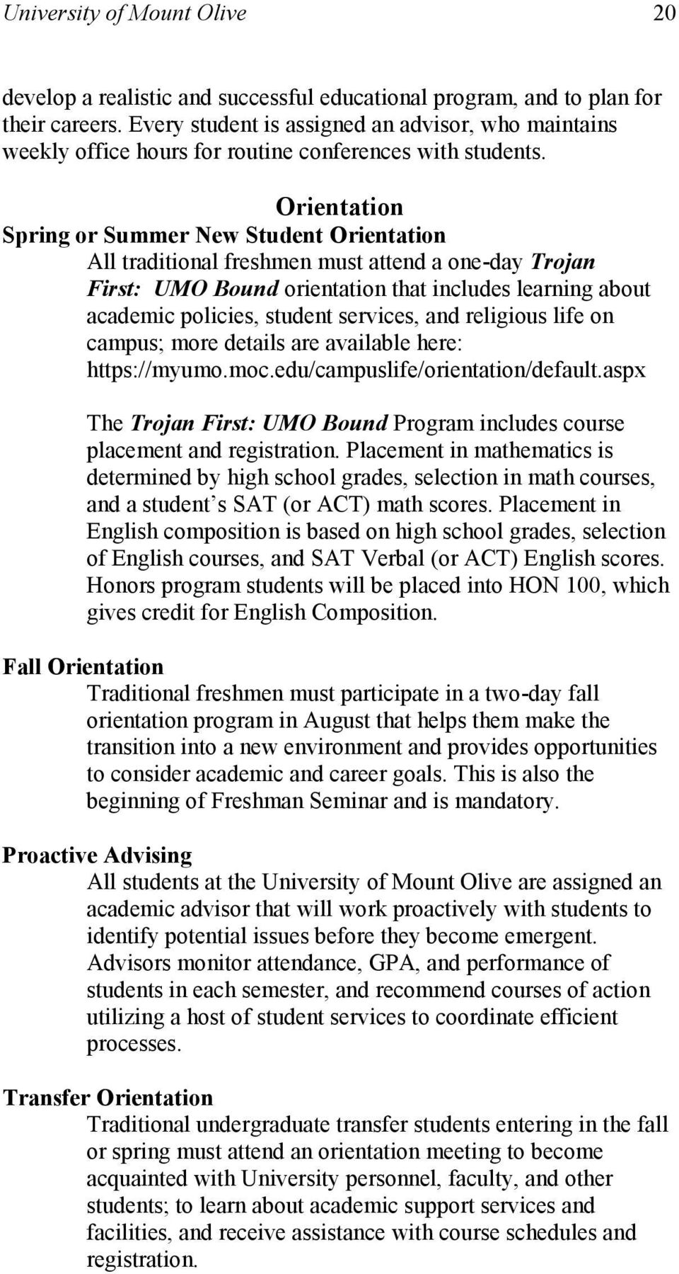 Orientation pring or ummer New tudent Orientation All traditional freshmen must attend a one-day Trojan irst: UMO Bound orientation that includes learning about academic policies, student services,