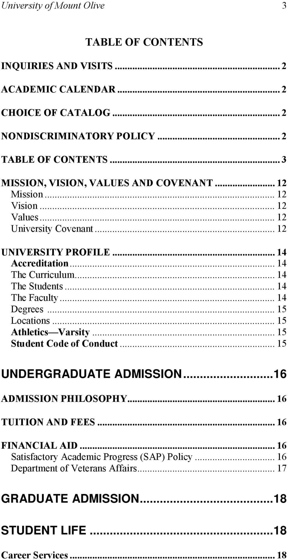 .. 14 The tudents... 14 The aculty... 14 Degrees... 15 Locations... 15 Athletics Varsity... 15 tudent Code of Conduct... 15 UNDERGRADUATE ADMIION... 16 ADMIION PHILOOPHY.