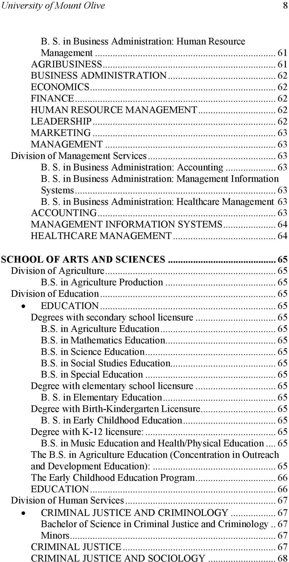 .. 63 B.. in Business Administration: Healthcare Management 63 ACCOUNTING... 63 MANAGEMENT INORMATION YTEM... 64 HEALTHCARE MANAGEMENT... 64 CHOOL O ART AND CIENCE... 65 Division of Agriculture... 65 B.