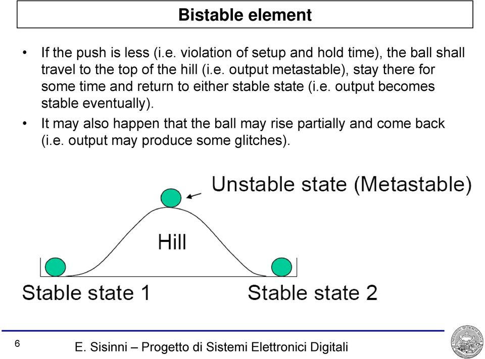 e. output metastable), stay there for some time and return to either stable state (i.e. output becomes stable eventually).