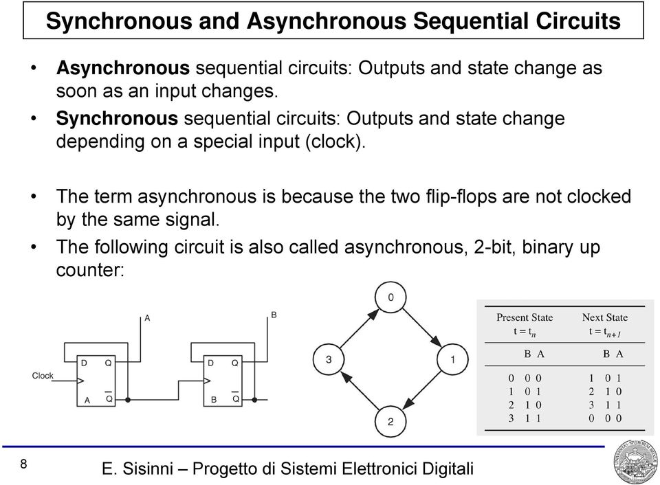 Synchronous sequential circuits: Outputs and state change depending on a special input (clock).