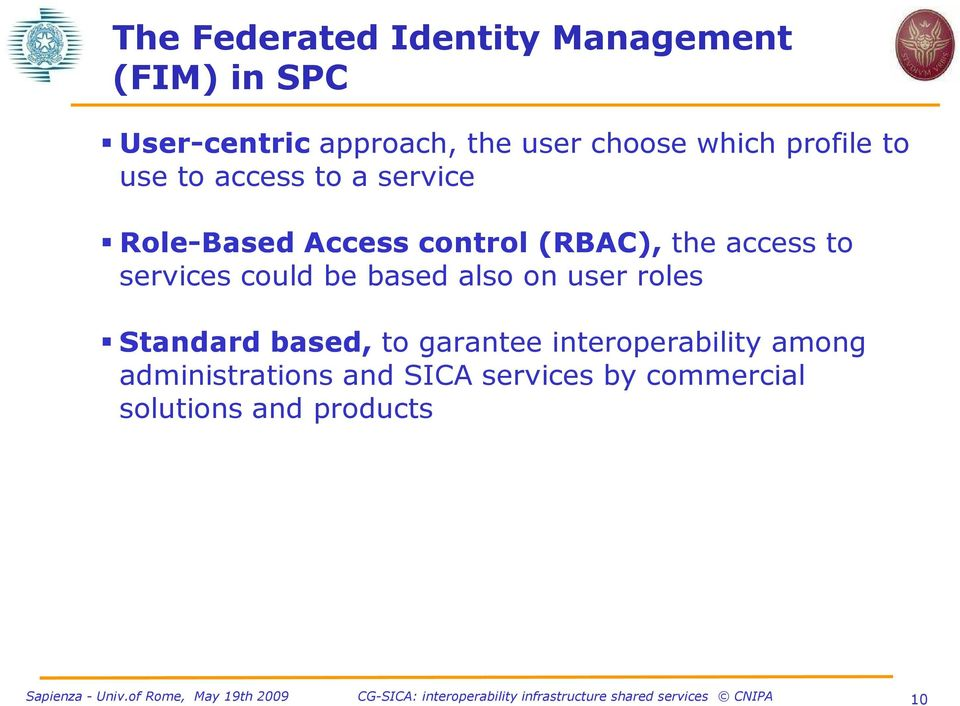 access to services could be based also on user roles Standard based, to garantee