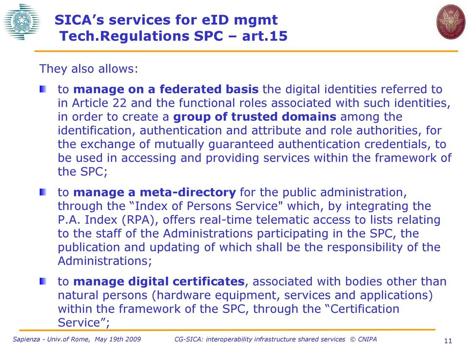 domains among the identification, authentication and attribute and role authorities, for the exchange of mutually guaranteed authentication credentials, to be used in accessing and providing services