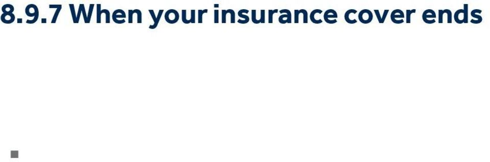 age 65 for TPD, the date you reach age 70 for Death cover, the date we receive your written request to cancel your insurance (or where the request specifies a later date, the later date specified),