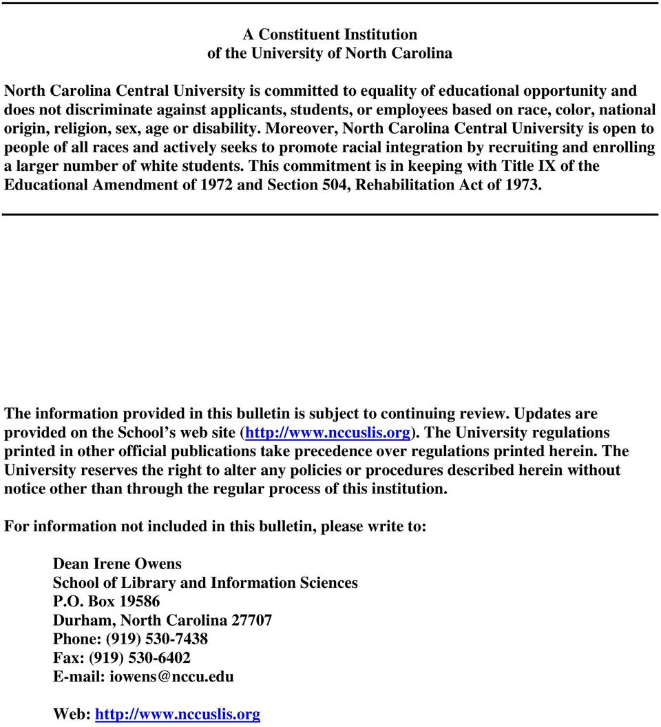 Moreover, North Carolina Central University is open to people of all races and actively seeks to promote racial integration by recruiting and enrolling a larger number of white students.