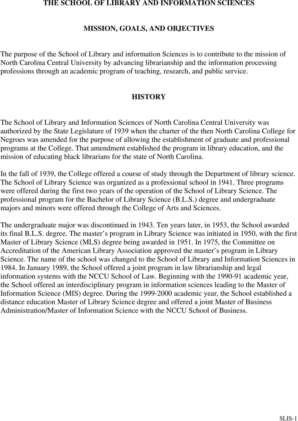 HISTORY The School of Library and Information Sciences of North Carolina Central University was authorized by the State Legislature of 1939 when the charter of the then North Carolina College for