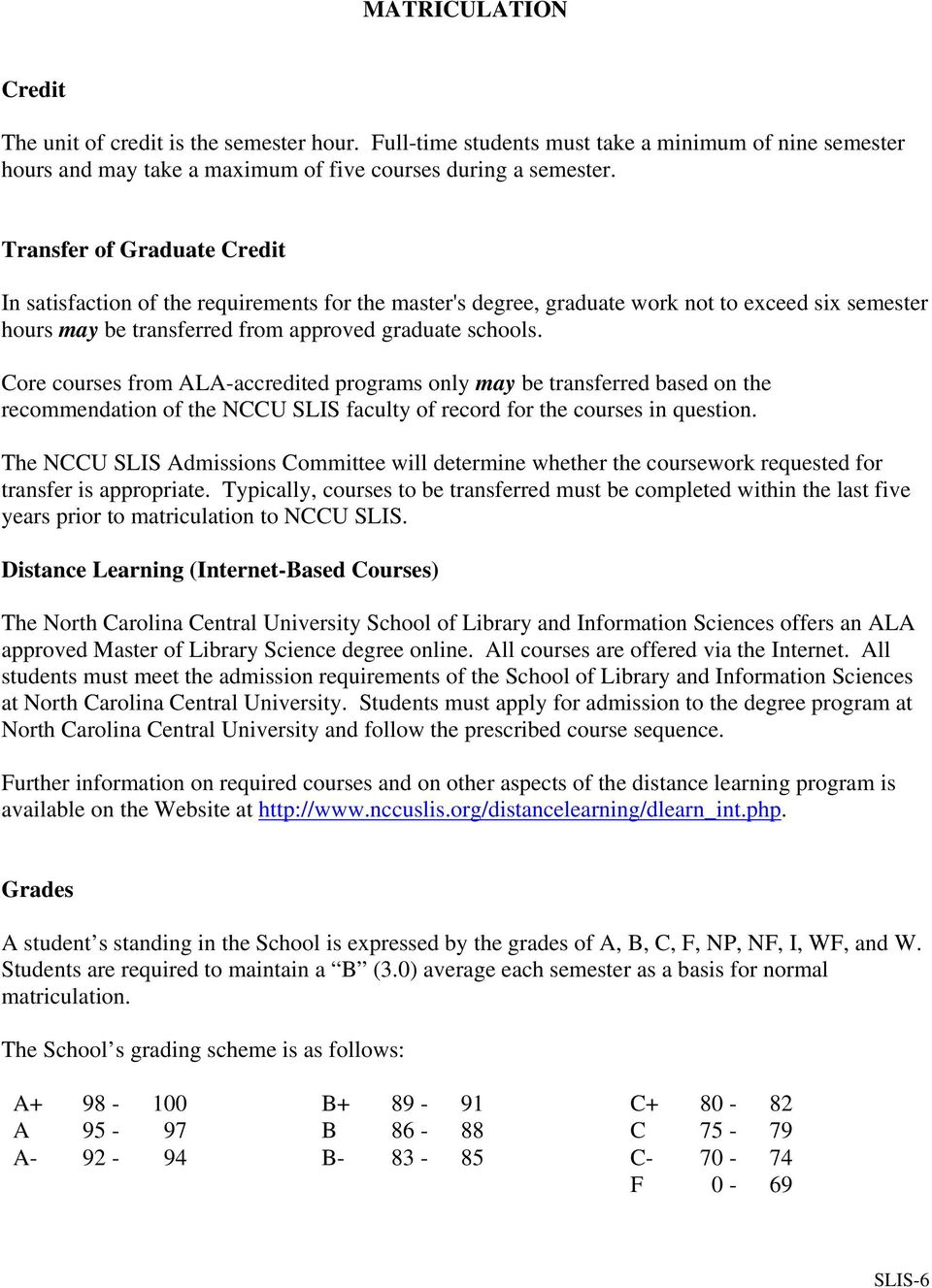 Core courses from ALA-accredited programs only may be transferred based on the recommendation of the NCCU SLIS faculty of record for the courses in question.