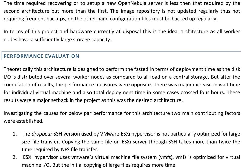 In terms of this project and hardware currently at disposal this is the ideal architecture as all worker nodes have a sufficiently large storage capacity.