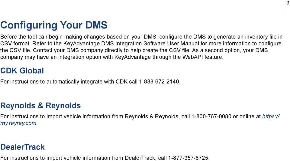 As a second option, your DMS company may have an integration option with KeyAdvantage through the WebAPI feature.