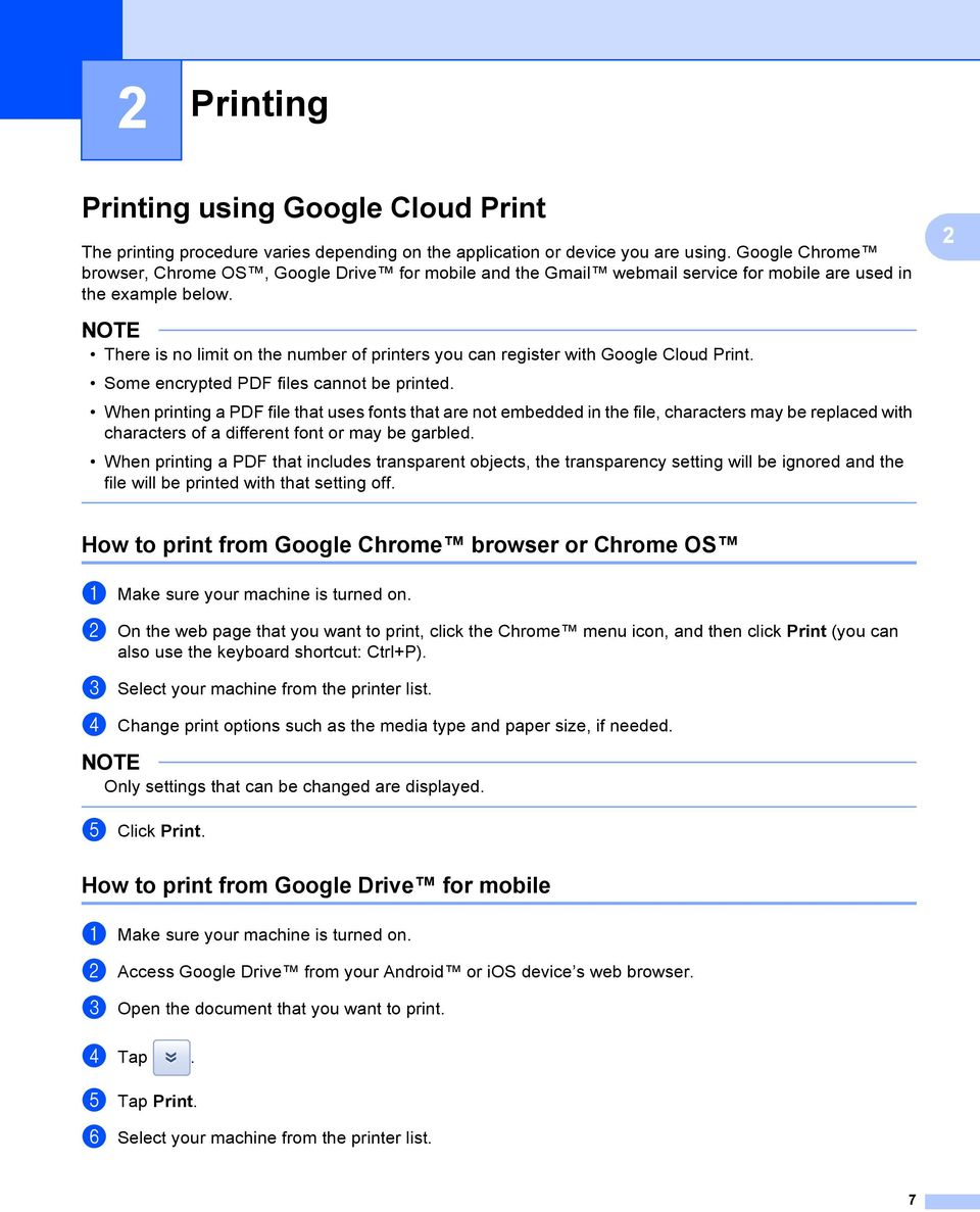 2 There is no limit on the number of printers you can register with Google Cloud Print. Some encrypted PDF files cannot be printed.