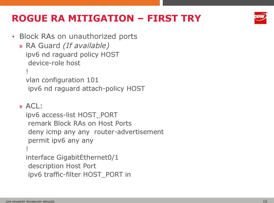 vlan configuration 101 ipv6 nd raguard attach-policy HOST» ACL: ipv6 access-list HOST_PORT remark