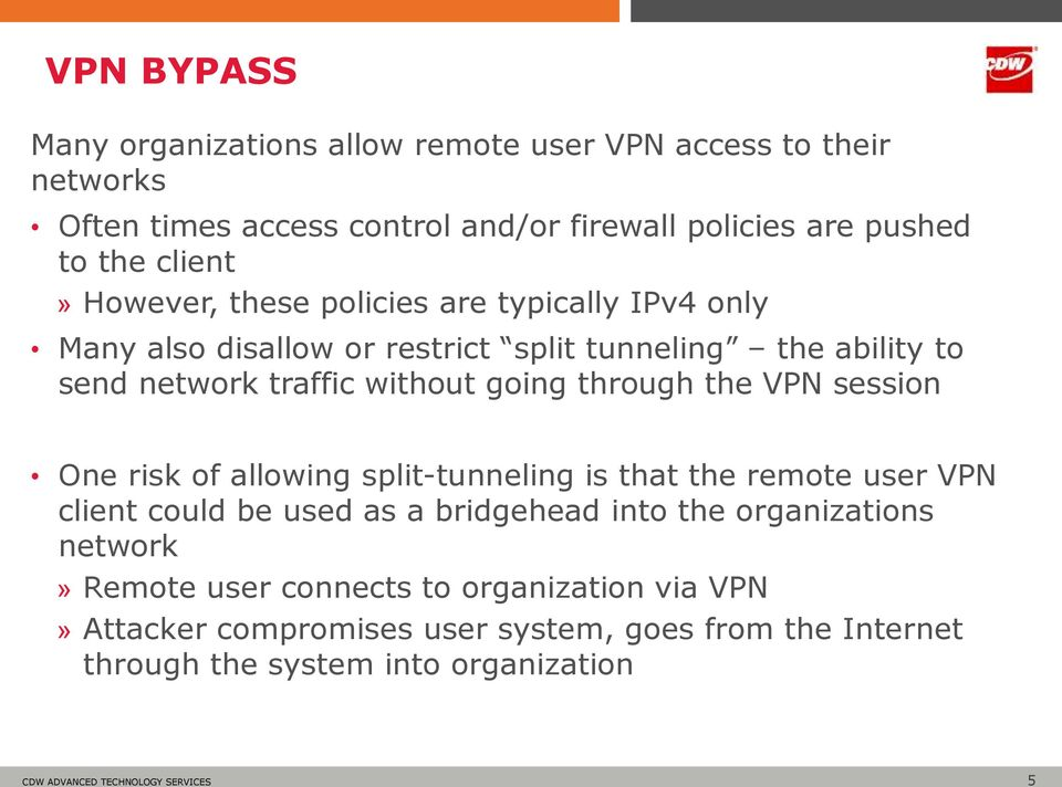 going through the VPN session One risk of allowing split-tunneling is that the remote user VPN client could be used as a bridgehead into the