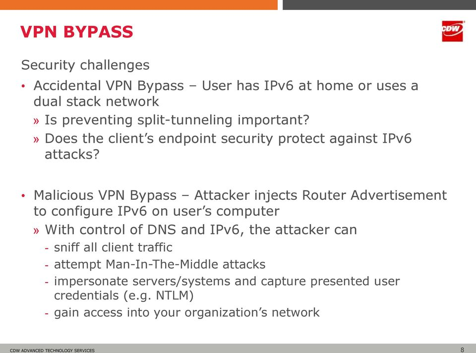 Malicious VPN Bypass Attacker injects Router Advertisement to configure IPv6 on user s computer» With control of DNS and IPv6, the