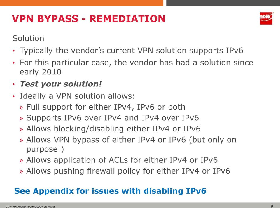 Ideally a VPN solution allows:» Full support for either IPv4, IPv6 or both» Supports IPv6 over IPv4 and IPv4 over IPv6» Allows