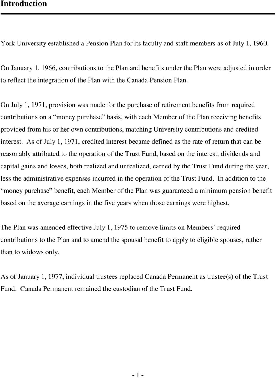 On July 1, 1971, provision was made for the purchase of retirement benefits from required contributions on a money purchase basis, with each Member of the Plan receiving benefits provided from his or