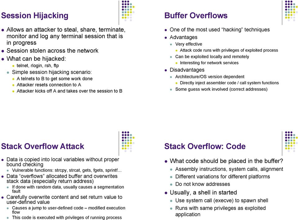 Attacker kicks off A and takes over the session to B Buffer Overflows! One of the most used hacking techniques! Advantages! Very effective! Attack code runs with privileges of exploited process!