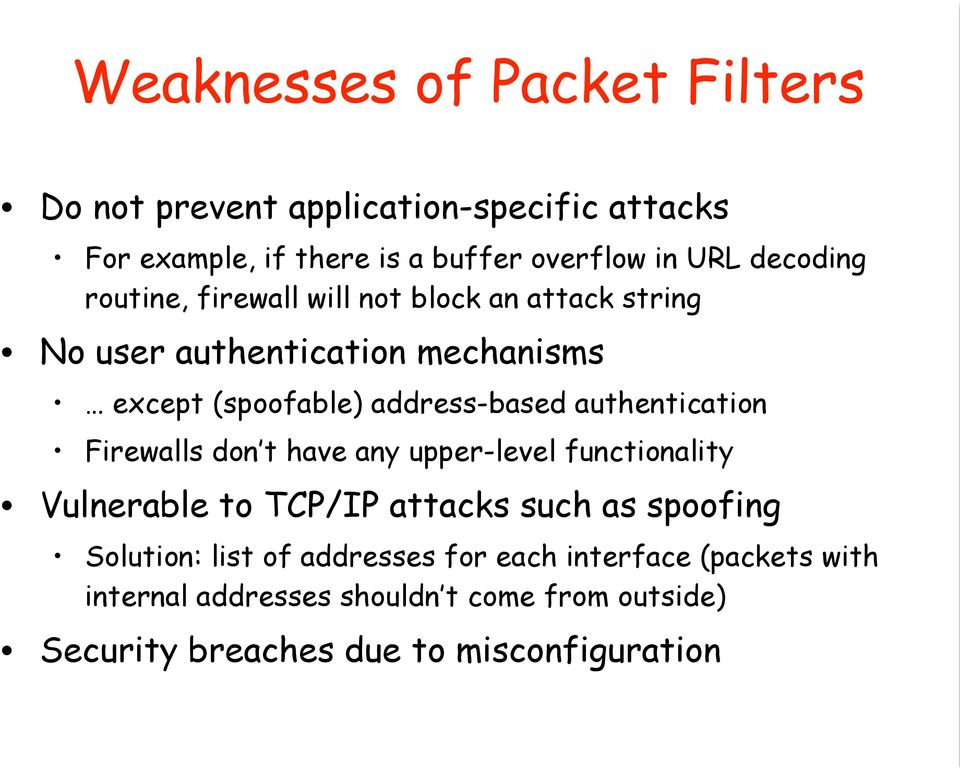 authentication Firewalls don t have any upper-level functionality Vulnerable to TCP/IP attacks such as spoofing Solution: list