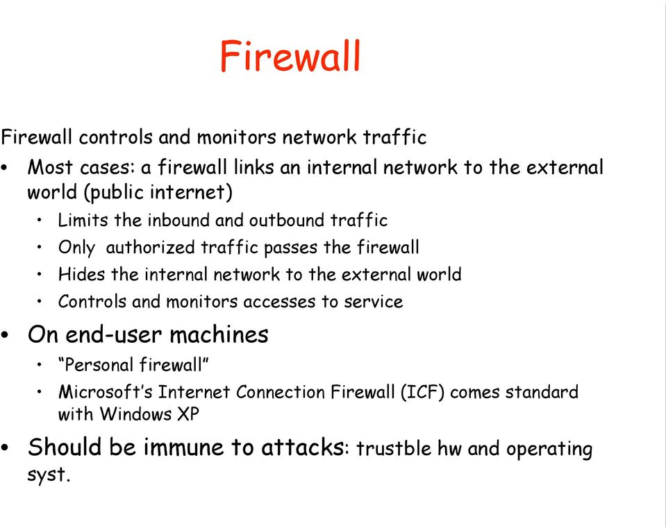 internal network to the external world Controls and monitors accesses to service On end-user machines Personal firewall