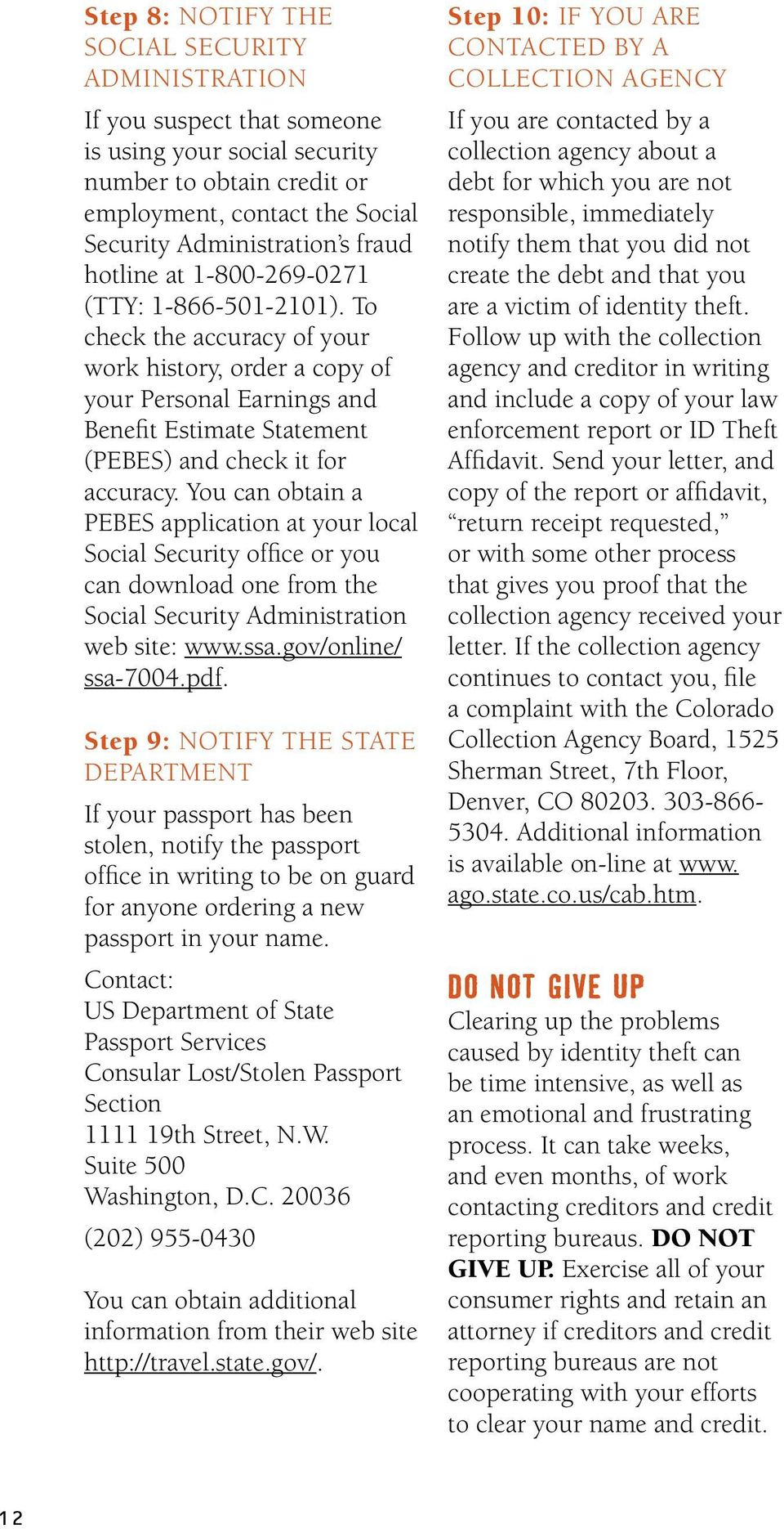 You can obtain a PEBES application at your local Social Security office or you can download one from the Social Security Administration web site: www.ssa.gov/online/ ssa-7004.pdf.