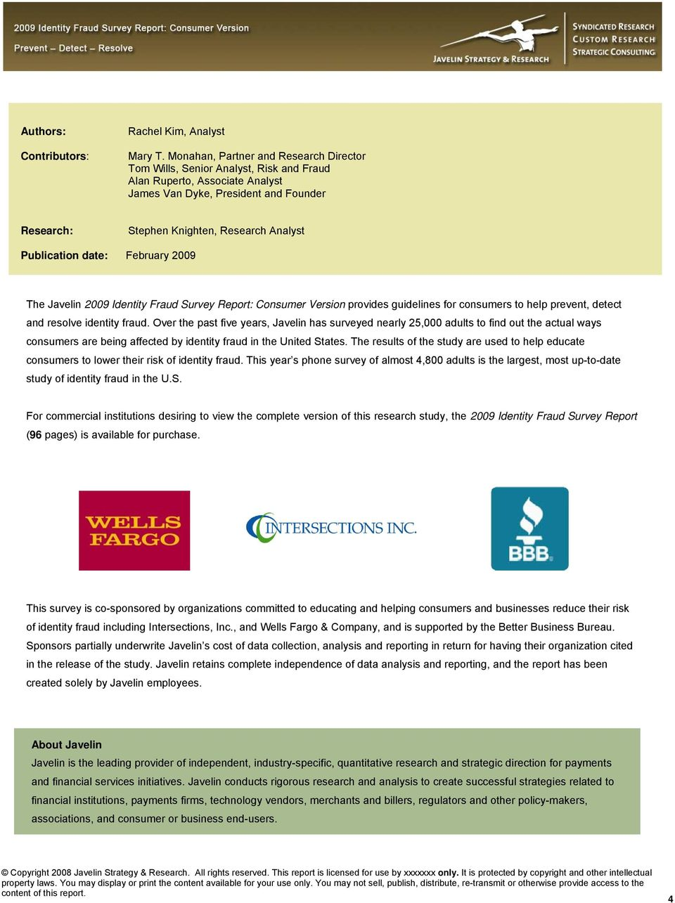 Publication date: February 2009 The Javelin 2009 Identity Fraud Survey Report: Consumer Version provides guidelines for consumers to help prevent, detect and resolve identity fraud.
