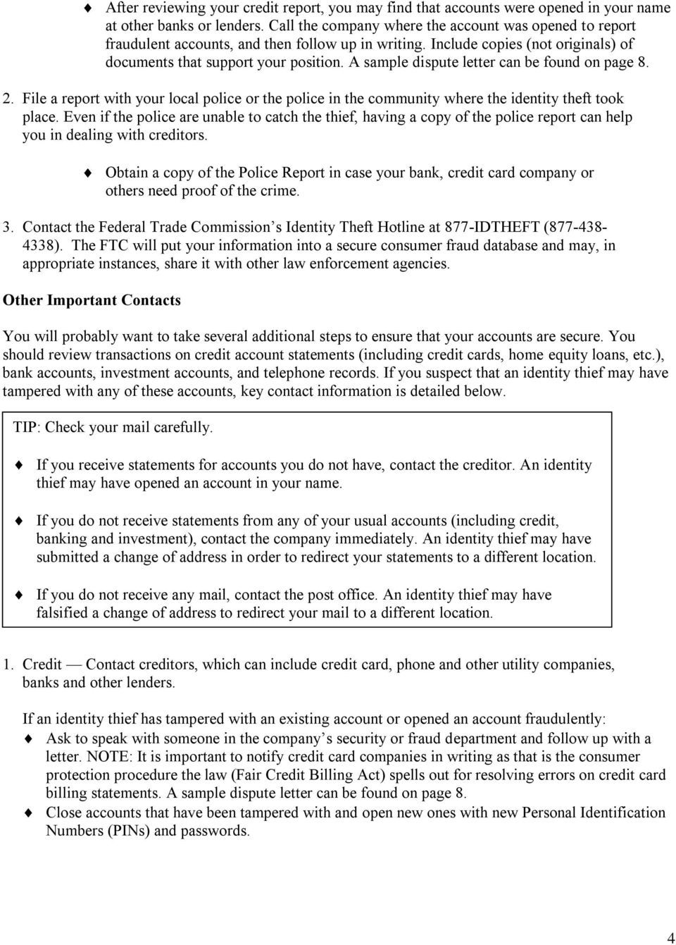 A sample dispute letter can be found on page 8. 2. File a report with your local police or the police in the community where the identity theft took place.