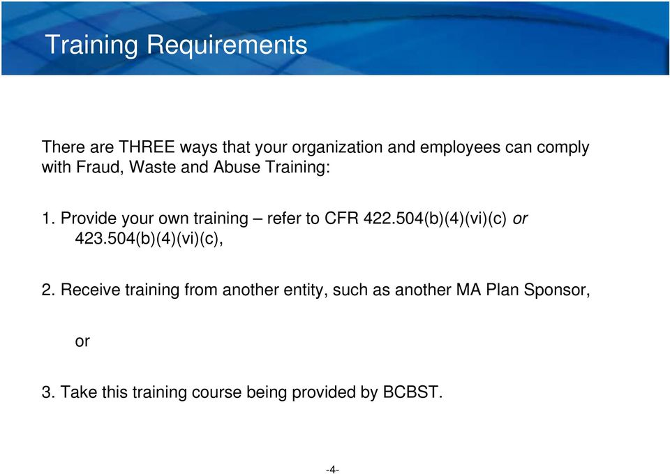 Provide your own training refer to CFR 422.504(b)(4)(vi)(c) or 423.504(b)(4)(vi)(c), 2.